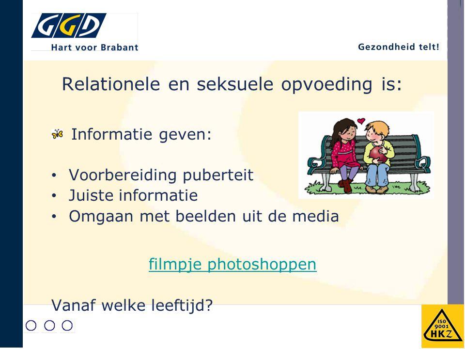 Relationele en seksuele opvoeding is: Informatie geven: Voorbereiding puberteit Juiste informatie Omgaan met beelden uit de media filmpje photoshoppen