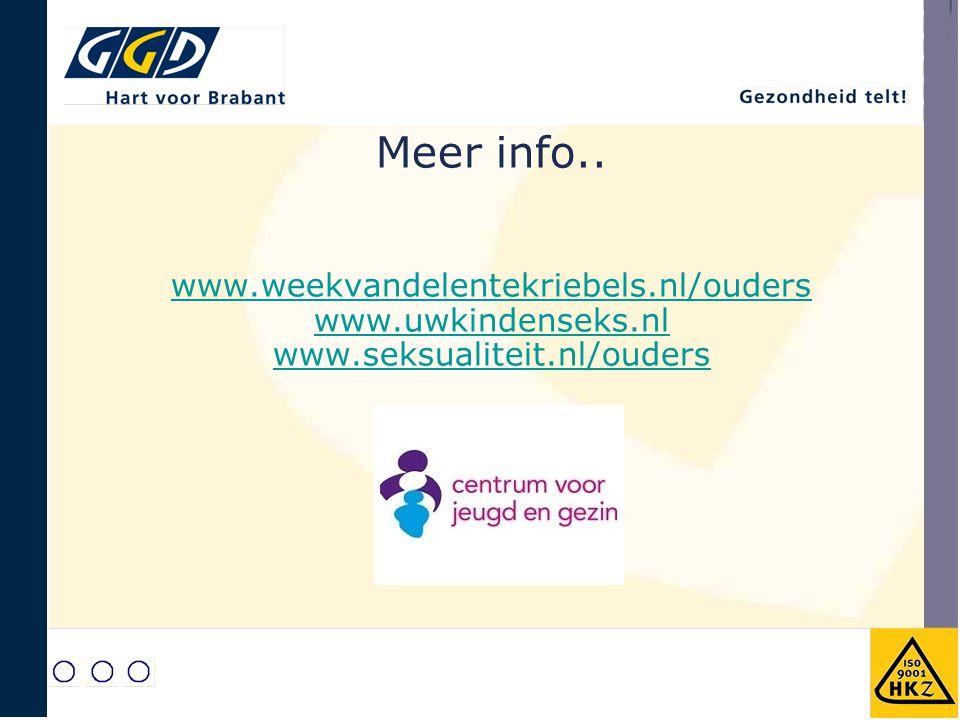 Meer info.. www.weekvandelentekriebels.nl/ouders www.uwkindenseks.nl www.seksualiteit.nl/ouders www.weekvandelentekriebels.nl/ouders www.uwkindenseks.