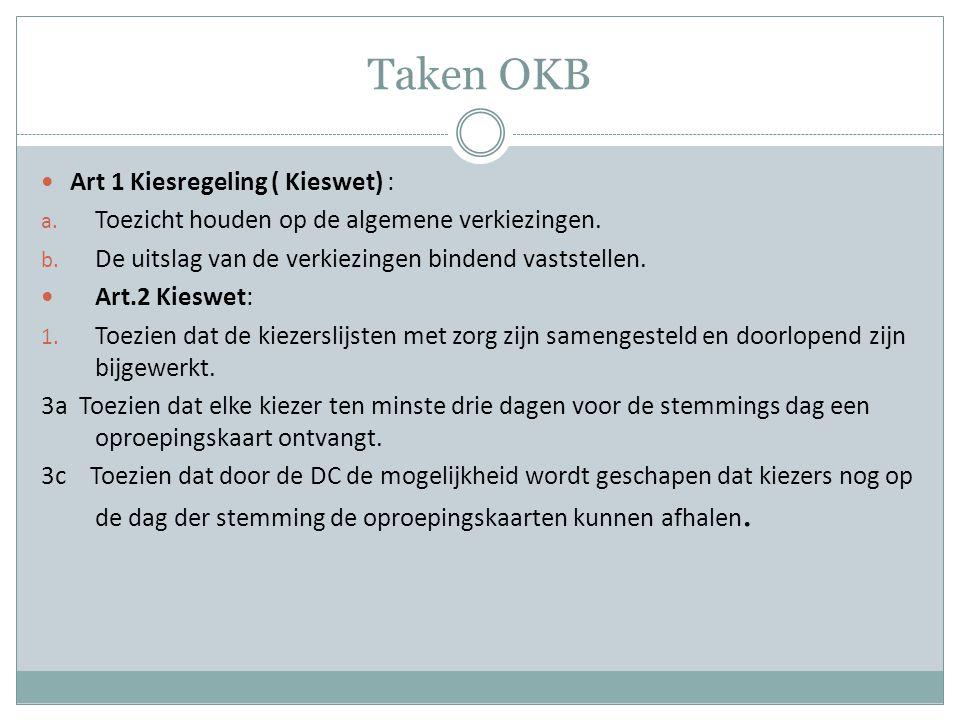 Taken OKB Art 1 Kiesregeling ( Kieswet) : a. Toezicht houden op de algemene verkiezingen.