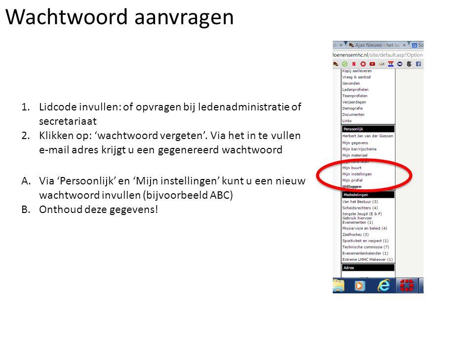 1.Lidcode invullen: of opvragen bij ledenadministratie of secretariaat 2.Klikken op: 'wachtwoord vergeten'.