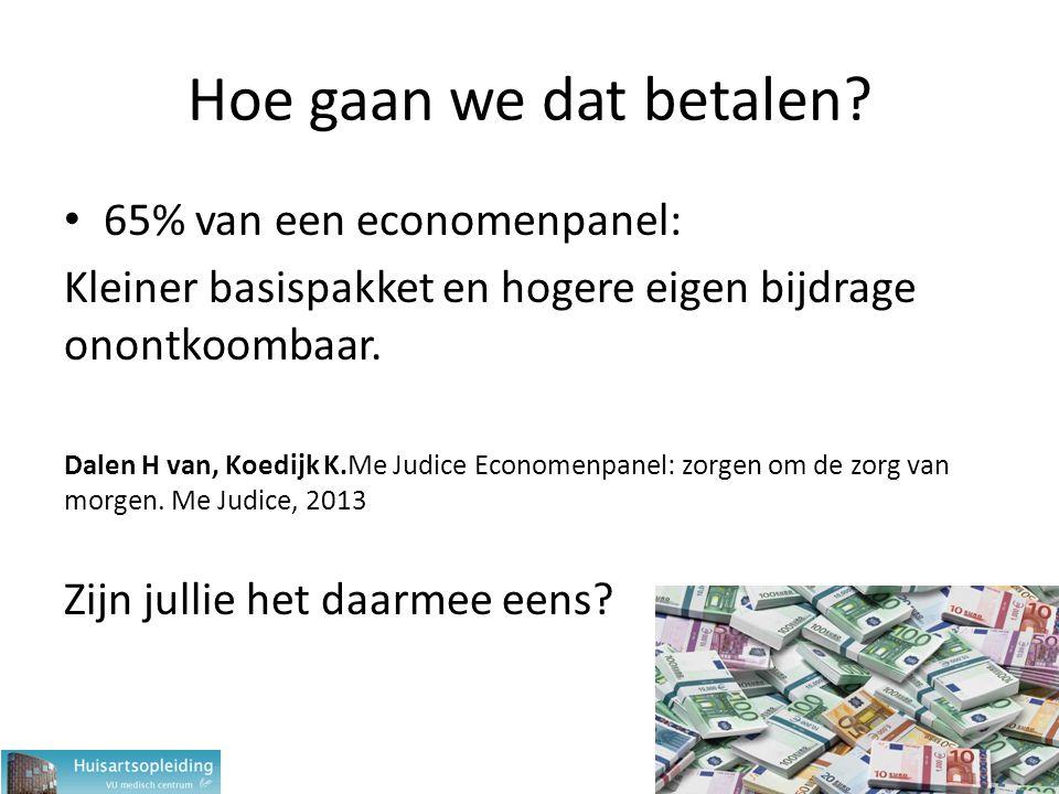 Hoe gaan we dat betalen? 65% van een economenpanel: Kleiner basispakket en hogere eigen bijdrage onontkoombaar. Dalen H van, Koedijk K.Me Judice Econo