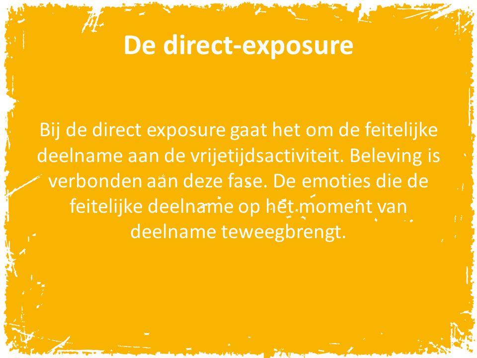 De direct-exposure Bij de direct exposure gaat het om de feitelijke deelname aan de vrijetijdsactiviteit. Beleving is verbonden aan deze fase. De emot