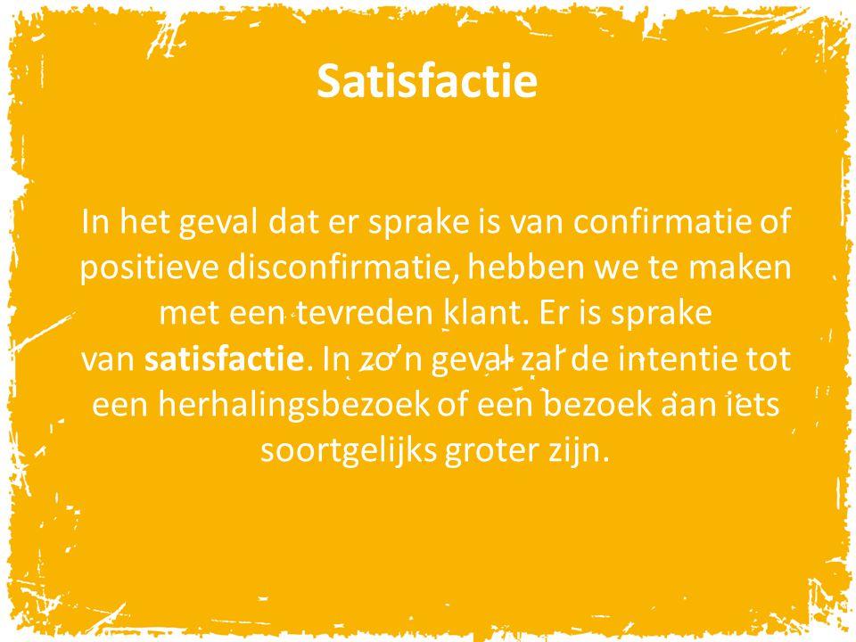 Satisfactie In het geval dat er sprake is van confirmatie of positieve disconfirmatie, hebben we te maken met een tevreden klant. Er is sprake van sat