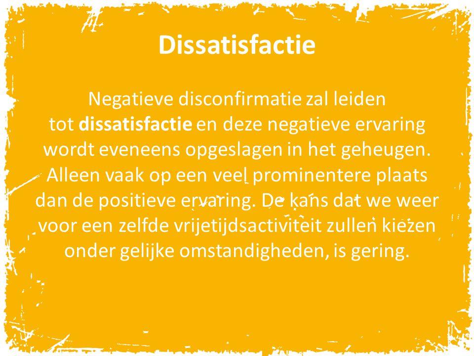 Dissatisfactie Negatieve disconfirmatie zal leiden tot dissatisfactie en deze negatieve ervaring wordt eveneens opgeslagen in het geheugen.