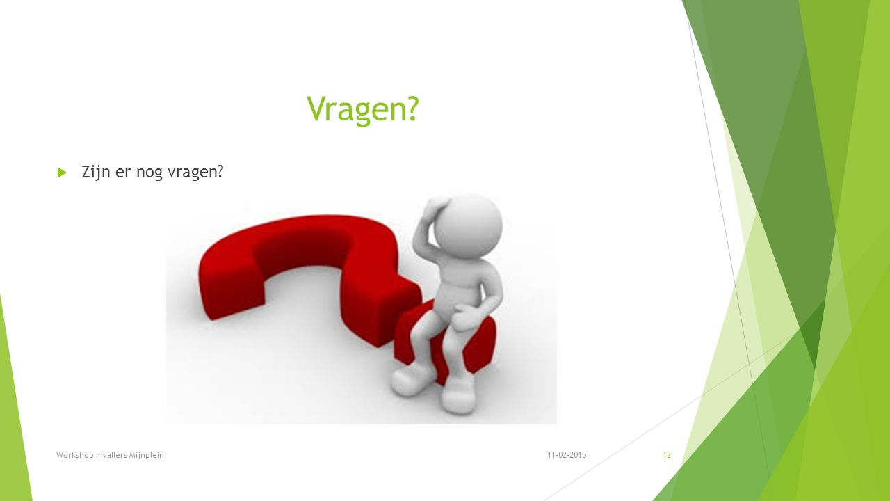 Vragen  Zijn er nog vragen 11-02-2015Workshop Invallers Mijnplein12