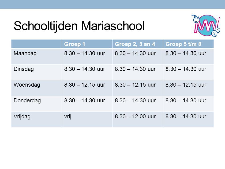 Schooltijden Mariaschool Groep 1Groep 2, 3 en 4Groep 5 t/m 8 Maandag8.30 – 14.30 uur Dinsdag8.30 – 14.30 uur Woensdag8.30 – 12.15 uur Donderdag8.30 – 14.30 uur Vrijdagvrij8.30 – 12.00 uur8.30 – 14.30 uur