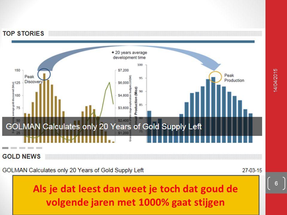 14/04/2015 6 Als je dat leest dan weet je toch dat goud de volgende jaren met 1000% gaat stijgen