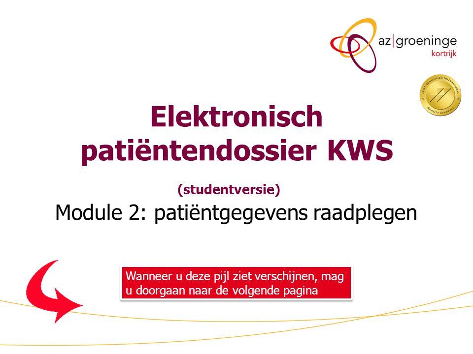 Elektronisch patiëntendossier KWS (studentversie) Module 2: patiëntgegevens raadplegen Wanneer u deze pijl ziet verschijnen, mag u doorgaan naar de vo