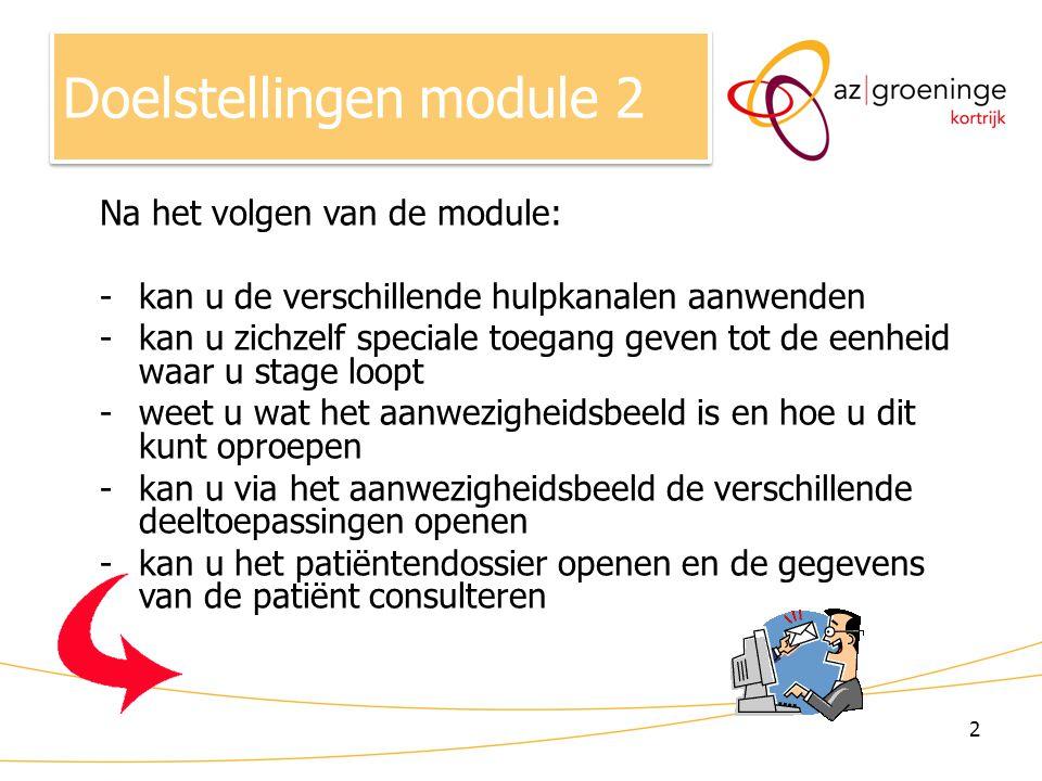 2 Na het volgen van de module: -kan u de verschillende hulpkanalen aanwenden -kan u zichzelf speciale toegang geven tot de eenheid waar u stage loopt