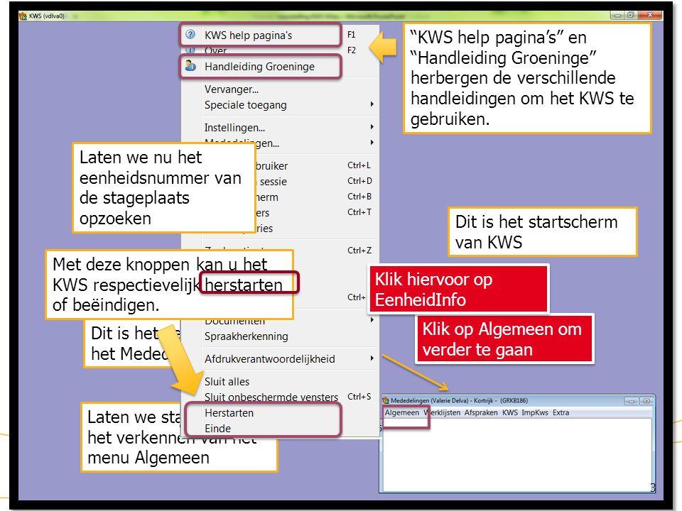 KWS: menu Algemeen Dit is het vertrekpunt en wordt ook het Mededelingenvenster genoemd. 3 Dit is het startscherm van KWS Laten we starten met het verk