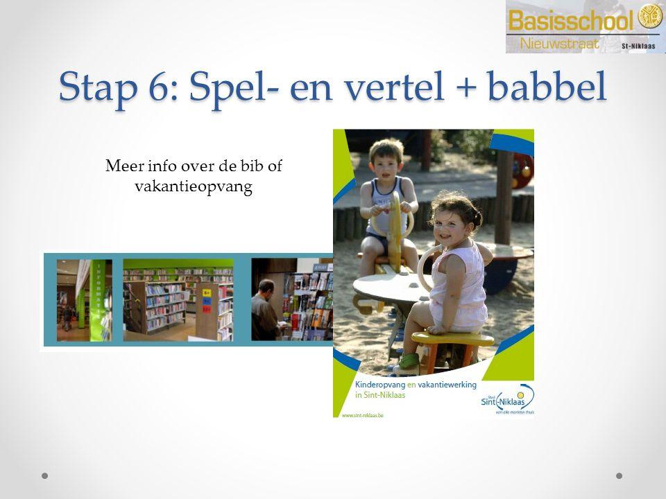 Stap 6: Spel- en vertel + babbel Meer info over de bib of vakantieopvang