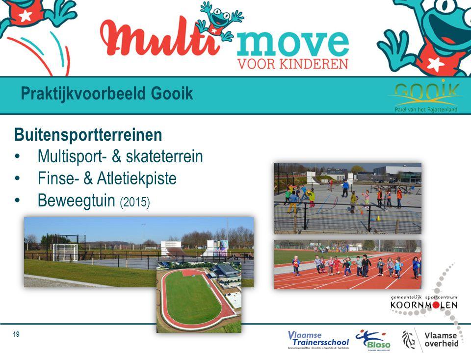 19 Praktijkvoorbeeld Gooik Buitensportterreinen Multisport- & skateterrein Finse- & Atletiekpiste Beweegtuin (2015)