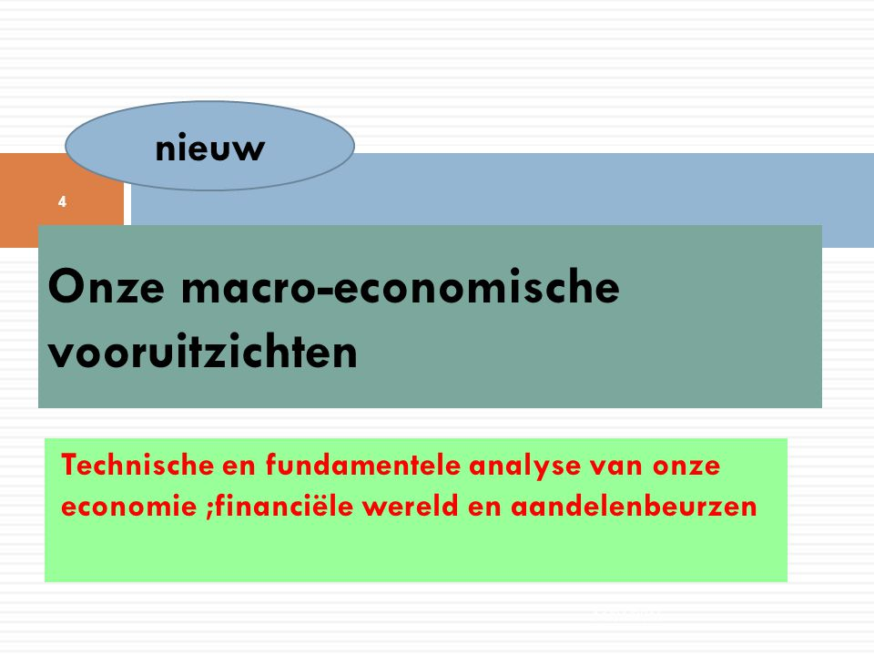Technische en fundamentele analyse van onze economie ;financiële wereld en aandelenbeurzen Onze macro-economische vooruitzichten 14/04/2015 4 nieuw
