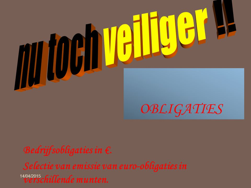 OBLIGATIES 14/04/2015 9 Bedrijfsobligaties in €.