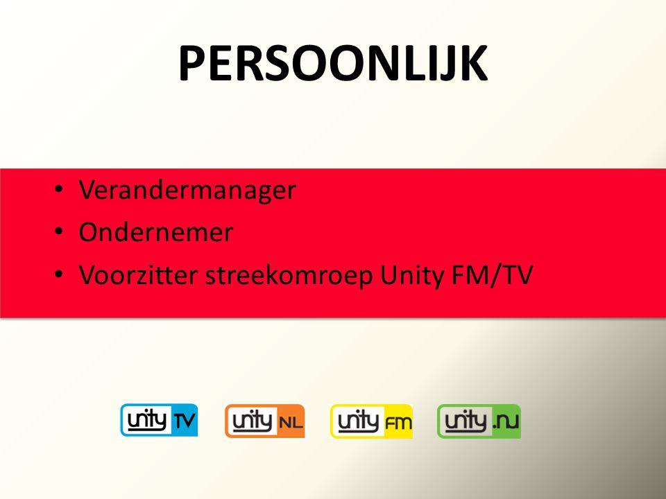 PERSOONLIJK Verandermanager Ondernemer Voorzitter streekomroep Unity FM/TV