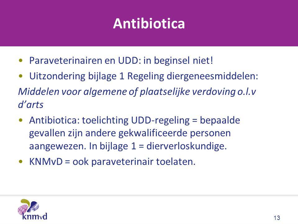 Antibiotica Paraveterinairen en UDD: in beginsel niet! Uitzondering bijlage 1 Regeling diergeneesmiddelen: Middelen voor algemene of plaatselijke verd