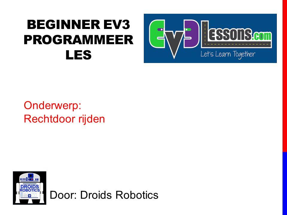 Onderwerp: Rechtdoor rijden BEGINNER EV3 PROGRAMMEER LES Door: Droids Robotics