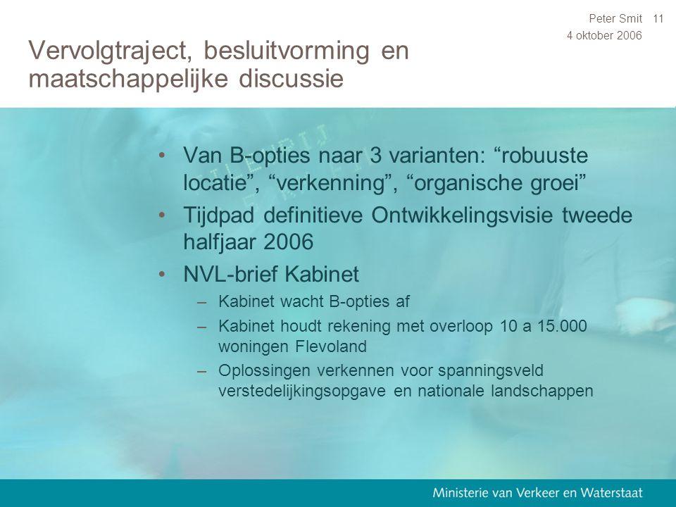 """4 oktober 2006 Peter Smit11 Vervolgtraject, besluitvorming en maatschappelijke discussie Van B-opties naar 3 varianten: """"robuuste locatie"""", """"verkennin"""