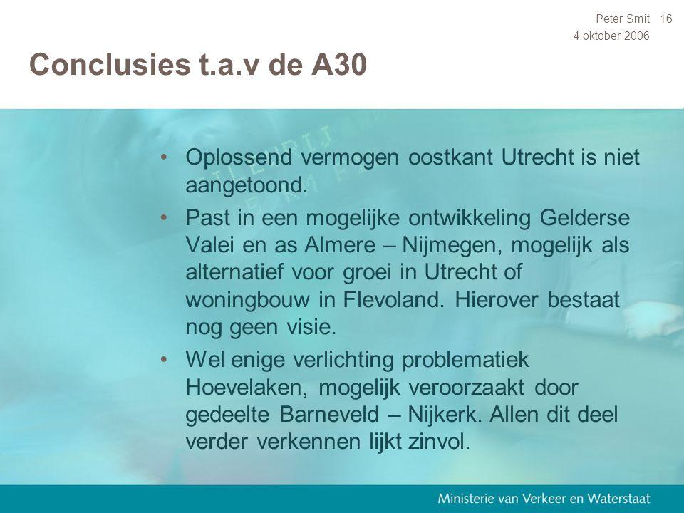 4 oktober 2006 Peter Smit16 Conclusies t.a.v de A30 Oplossend vermogen oostkant Utrecht is niet aangetoond. Past in een mogelijke ontwikkeling Gelders