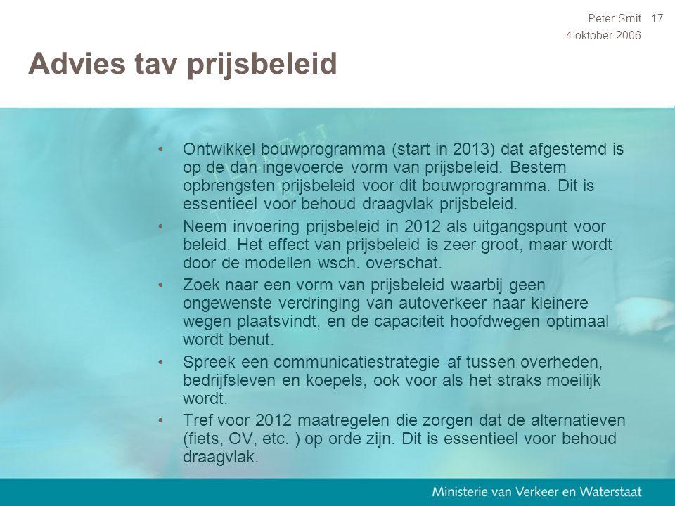 4 oktober 2006 Peter Smit17 Advies tav prijsbeleid Ontwikkel bouwprogramma (start in 2013) dat afgestemd is op de dan ingevoerde vorm van prijsbeleid.