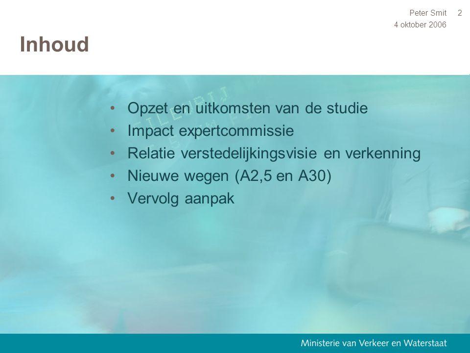 4 oktober 2006 Peter Smit2 Inhoud Opzet en uitkomsten van de studie Impact expertcommissie Relatie verstedelijkingsvisie en verkenning Nieuwe wegen (A