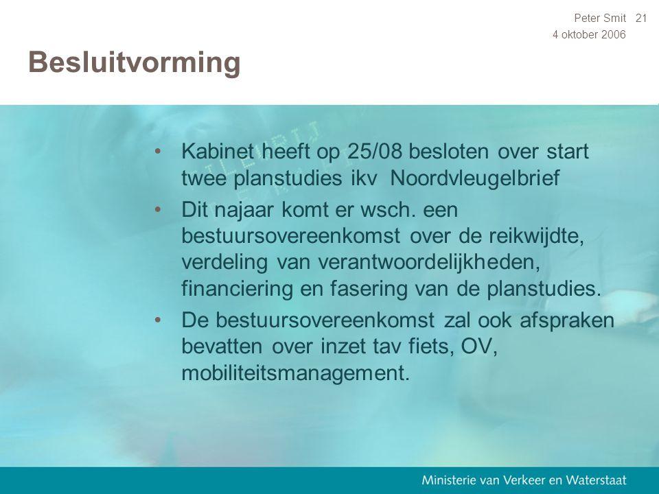4 oktober 2006 Peter Smit21 Besluitvorming Kabinet heeft op 25/08 besloten over start twee planstudies ikv Noordvleugelbrief Dit najaar komt er wsch.