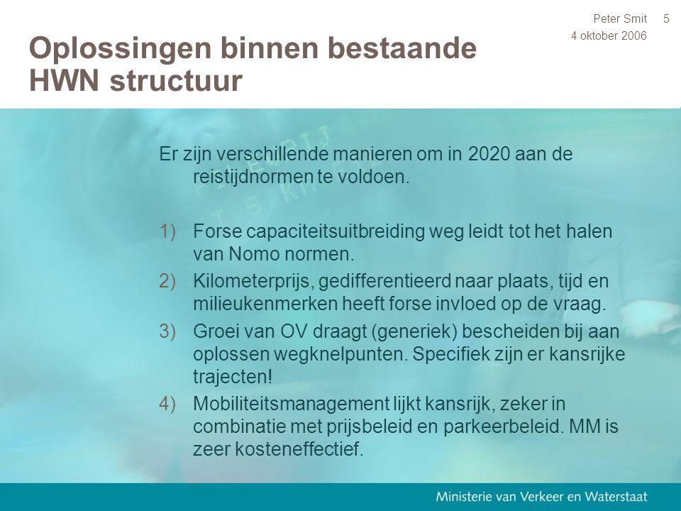 4 oktober 2006 Peter Smit5 Oplossingen binnen bestaande HWN structuur Er zijn verschillende manieren om in 2020 aan de reistijdnormen te voldoen. 1)Fo