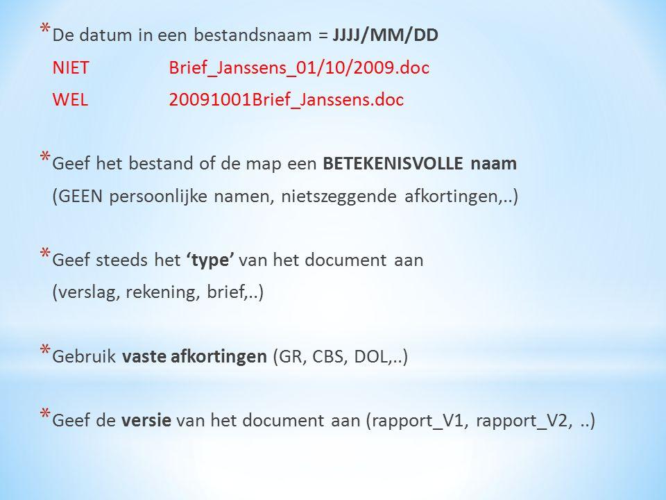 * De datum in een bestandsnaam = JJJJ/MM/DD NIET Brief_Janssens_01/10/2009.doc WEL 20091001Brief_Janssens.doc * Geef het bestand of de map een BETEKEN