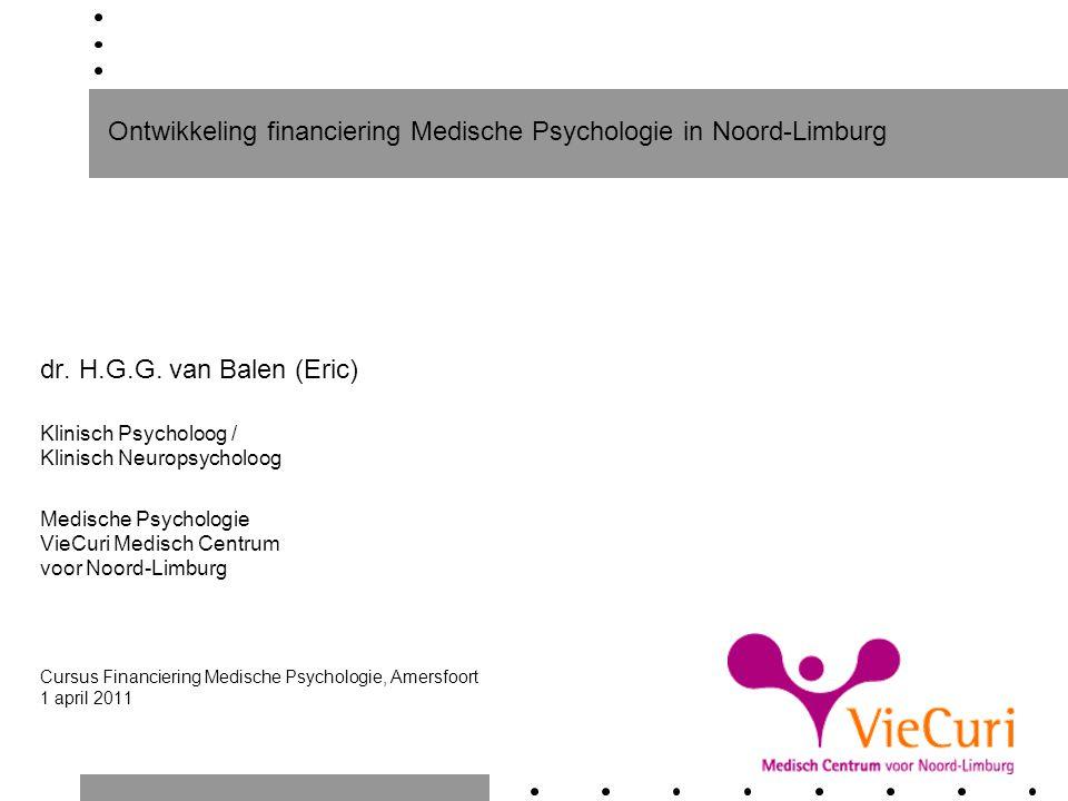 Ontwikkeling financiering Medische Psychologie in Noord-Limburg dr. H.G.G. van Balen (Eric) Klinisch Psycholoog / Klinisch Neuropsycholoog Medische Ps