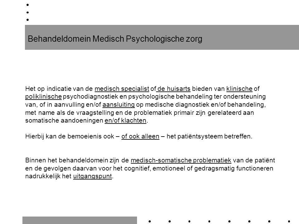 Behandeldomein Medisch Psychologische zorg Het op indicatie van de medisch specialist of de huisarts bieden van klinische of poliklinische psychodiagn