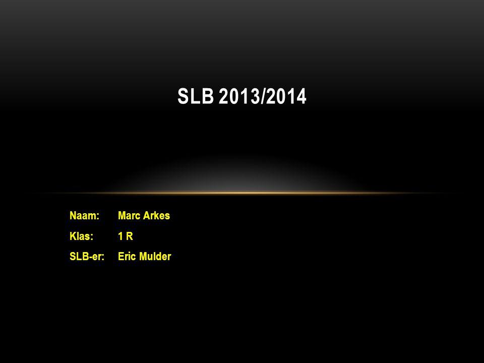 Naam:Marc Arkes Klas:1 R SLB-er:Eric Mulder SLB 2013/2014