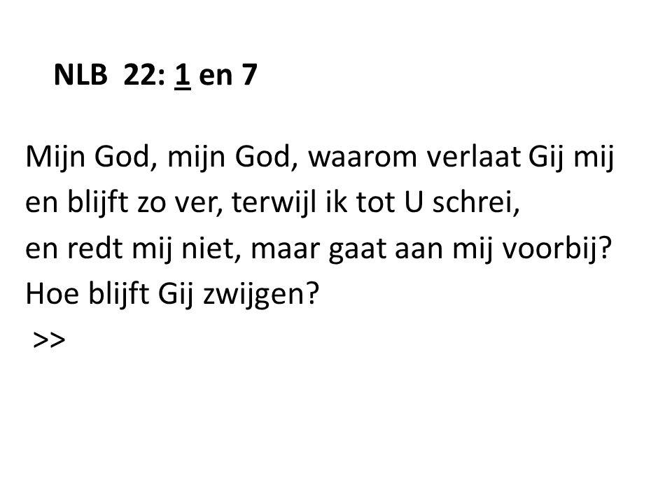 NLB 22: 1 en 7 >> Mijn God, ik doe tot U mijn kreten stijgen bij dag, bij nacht.