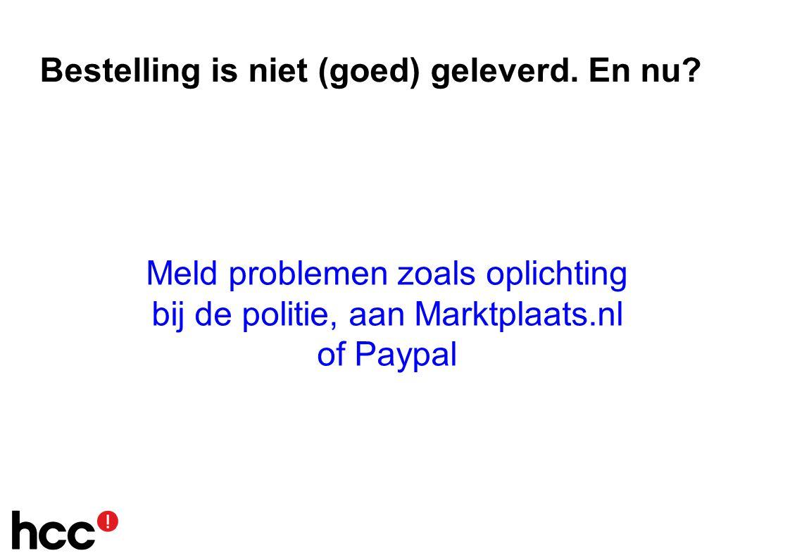 Meld problemen zoals oplichting bij de politie, aan Marktplaats.nl of Paypal Bestelling is niet (goed) geleverd.