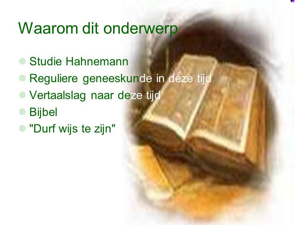 Waarom dit onderwerp Studie Hahnemann Reguliere geneeskunde in deze tijd Vertaalslag naar deze tijd Bijbel