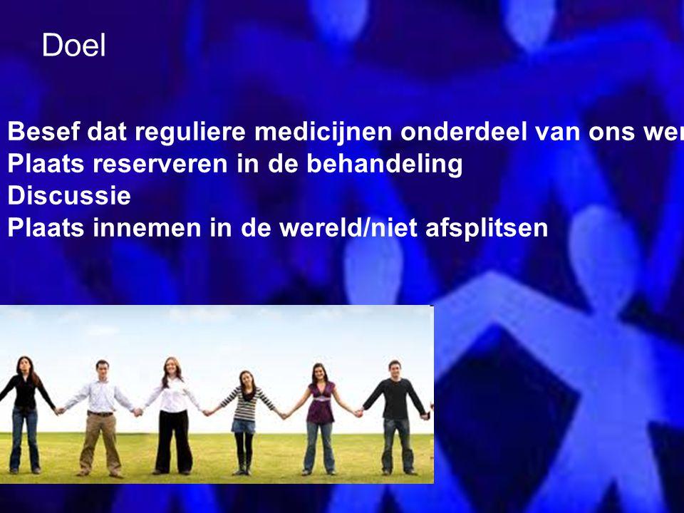 Doel Besef dat reguliere medicijnen onderdeel van ons werk Plaats reserveren in de behandeling Discussie Plaats innemen in de wereld/niet afsplitsen