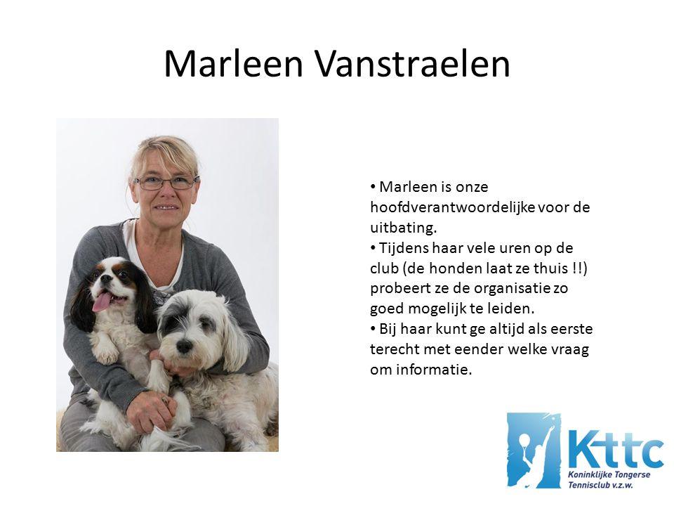 Marleen Vanstraelen Marleen is onze hoofdverantwoordelijke voor de uitbating.