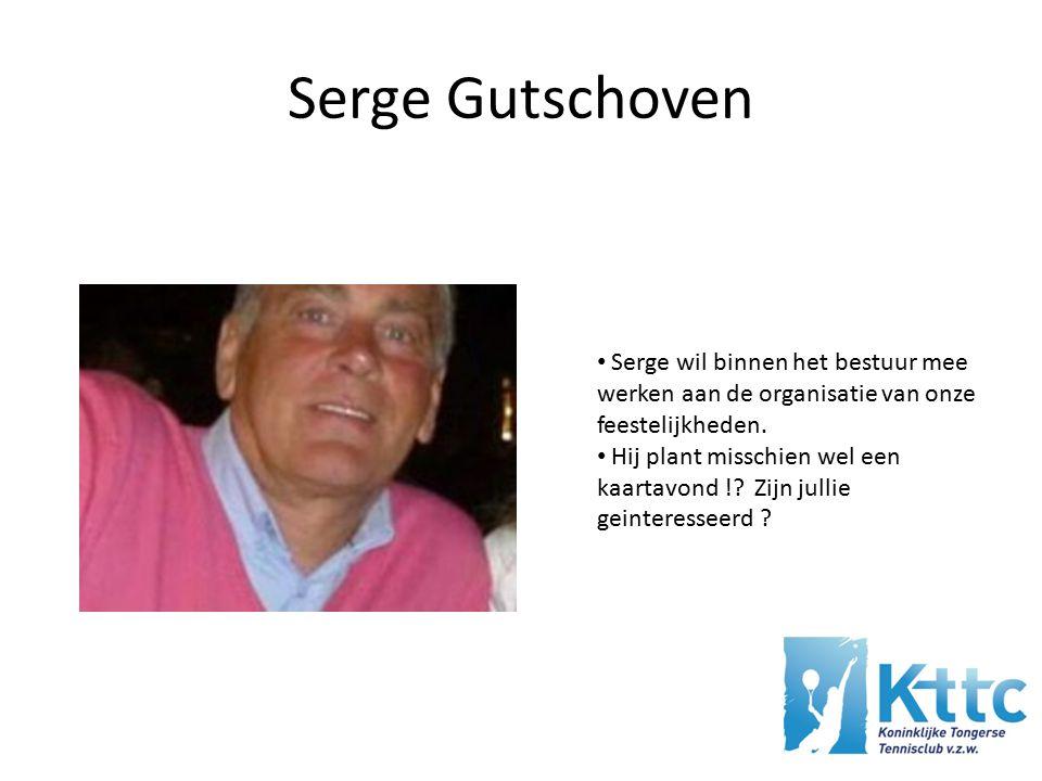 Serge Gutschoven Serge wil binnen het bestuur mee werken aan de organisatie van onze feestelijkheden.