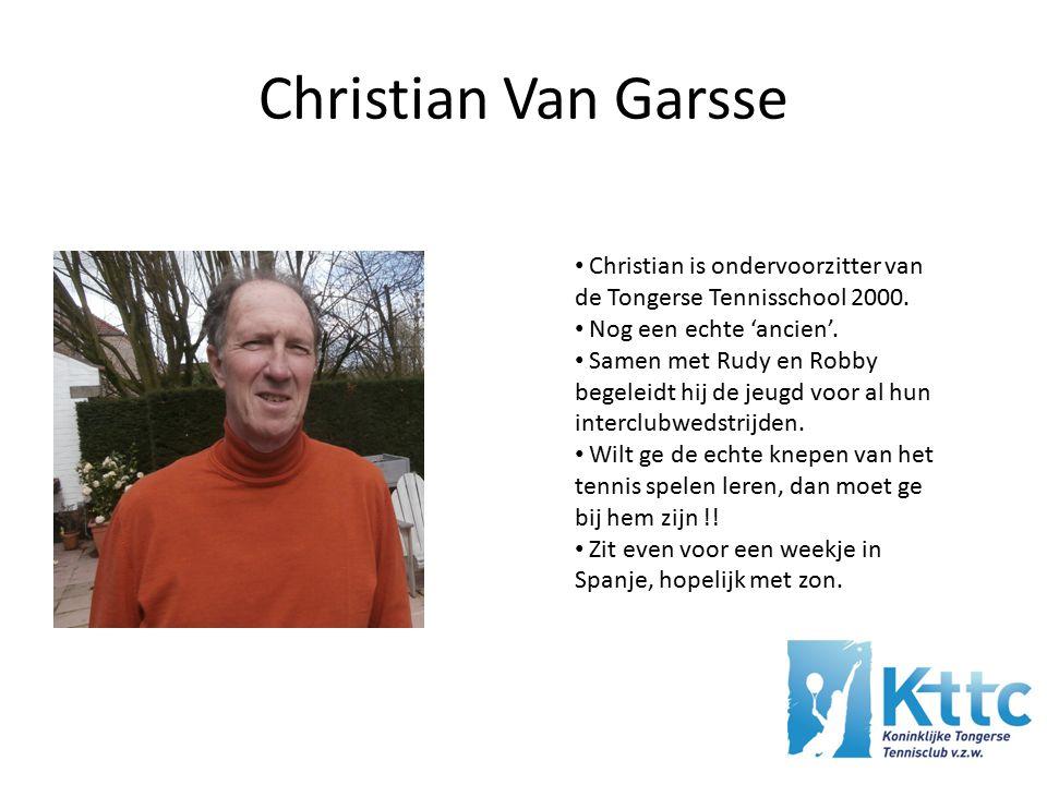 Christian Van Garsse Christian is ondervoorzitter van de Tongerse Tennisschool 2000.