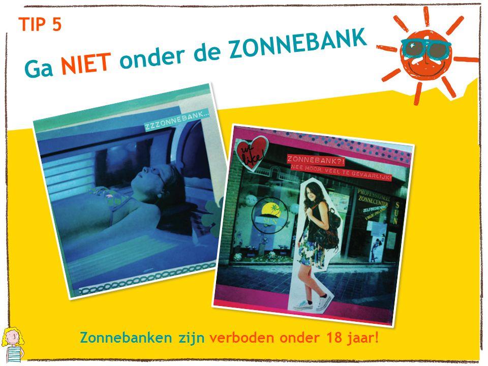 TIP 5 Ga NIET onder de ZONNEBANK Zonnebanken zijn verboden onder 18 jaar!