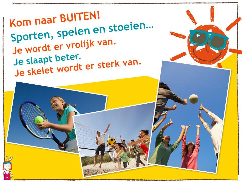 Kom naar BUITEN! Sporten, spelen en stoeien… Je wordt er vrolijk van. Je slaapt beter. Je skelet wordt er sterk van.