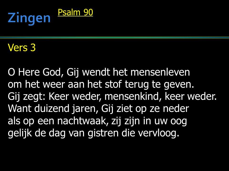 Vers 3 O Here God, Gij wendt het mensenleven om het weer aan het stof terug te geven. Gij zegt: Keer weder, mensenkind, keer weder. Want duizend jaren