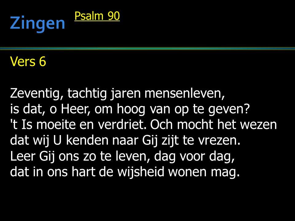 Vers 6 Zeventig, tachtig jaren mensenleven, is dat, o Heer, om hoog van op te geven.