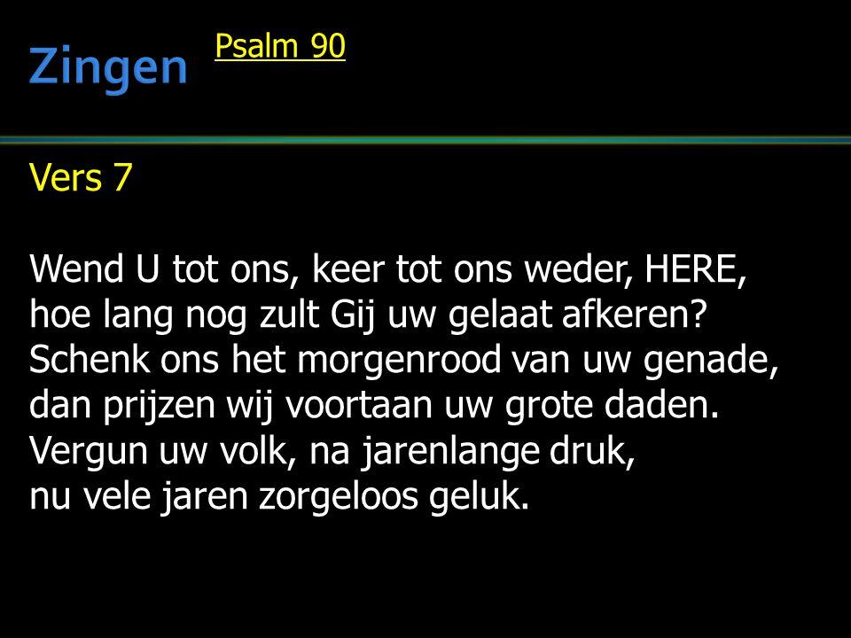 Vers 7 Wend U tot ons, keer tot ons weder, HERE, hoe lang nog zult Gij uw gelaat afkeren.