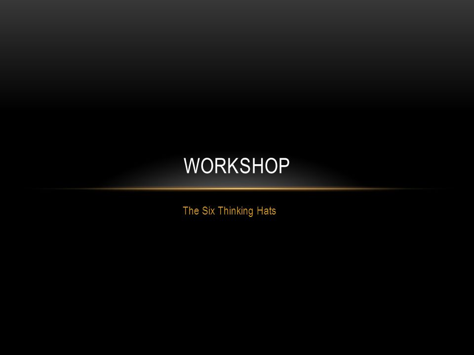 The Six Thinking Hats WORKSHOP