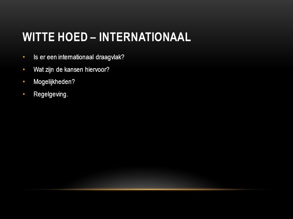 WITTE HOED – INTERNATIONAAL Is er een internationaal draagvlak.
