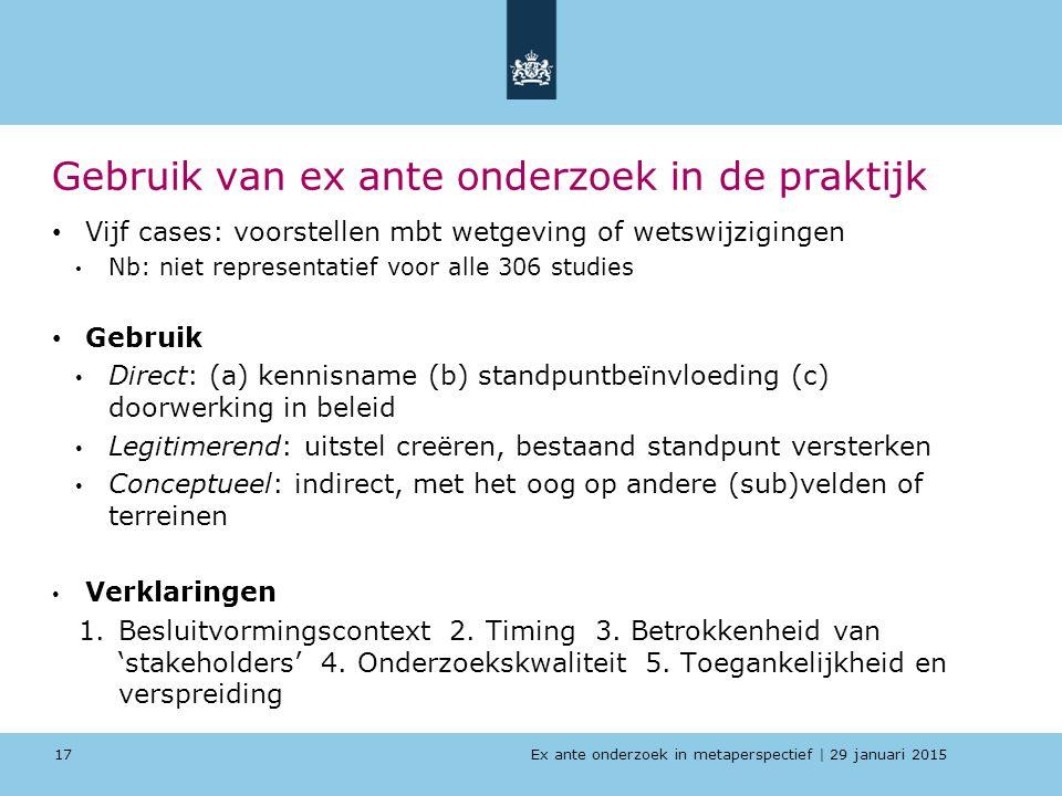 Ex ante onderzoek in metaperspectief   29 januari 2015 Gebruik van ex ante onderzoek in de praktijk Vijf cases: voorstellen mbt wetgeving of wetswijzi