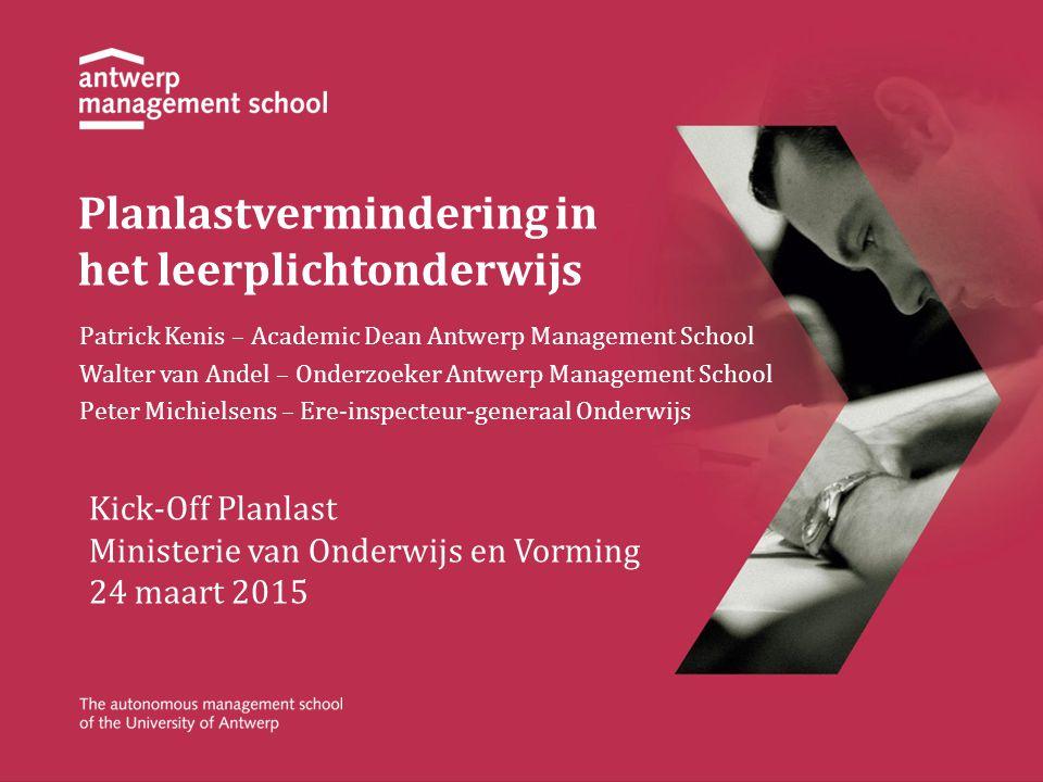 Planlastvermindering in het leerplichtonderwijs Patrick Kenis – Academic Dean Antwerp Management School Walter van Andel – Onderzoeker Antwerp Managem