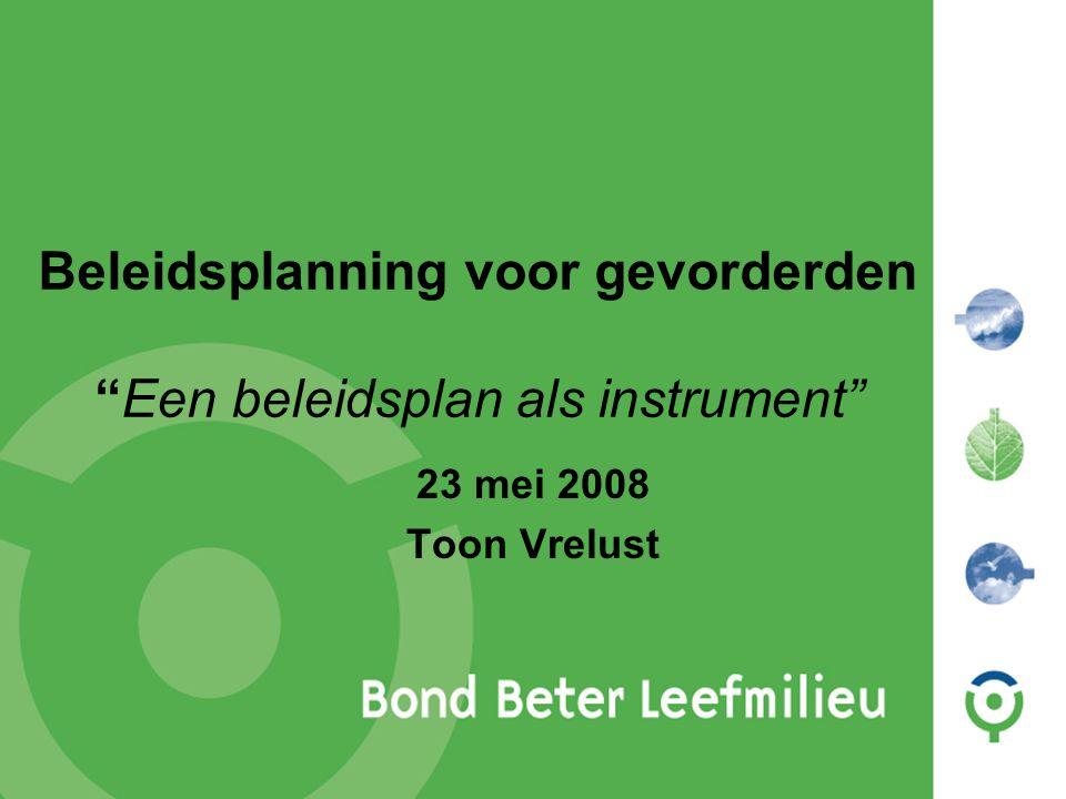 Beleidsplanning voor gevorderden Een beleidsplan als instrument 23 mei 2008 Toon Vrelust