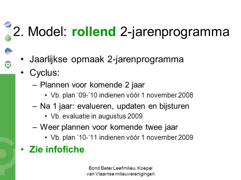 Bond Beter Leefmilieu, Koepel van Vlaamse milieuverenigingen 2. Model: rollend 2-jarenprogramma Jaarlijkse opmaak 2-jarenprogramma Cyclus: –Plannen vo