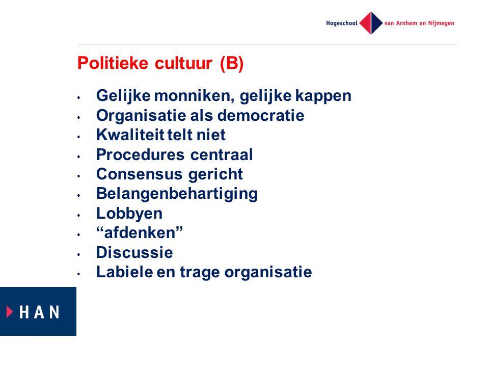 Politieke cultuur (B) Gelijke monniken, gelijke kappen Organisatie als democratie Kwaliteit telt niet Procedures centraal Consensus gericht Belangenbe